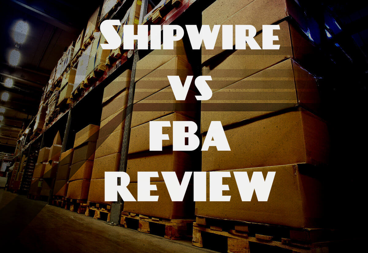 Shipwire & FBA Review: 5 things to know about ShipWire to avoid getting ripped off