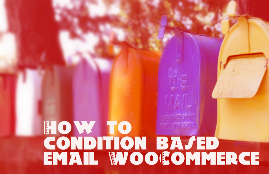 How to send condition-based emails for WooCommerce