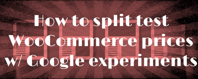 How to split test your WooCommerce product prices using Google Content Experiments